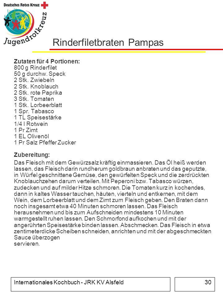 Internationales Kochbuch - JRK KV Alsfeld30 Rinderfiletbraten Pampas Zutaten für 4 Portionen: 800 g Rinderfilet 50 g durchw. Speck 2 Stk. Zwiebeln 2 S
