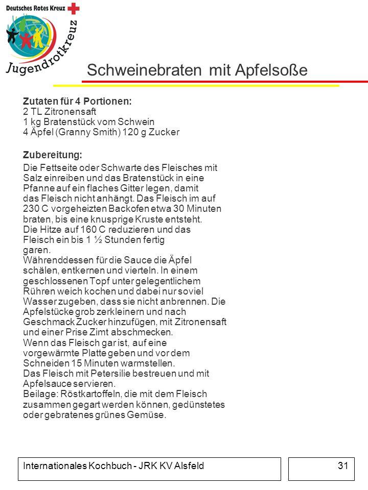 Internationales Kochbuch - JRK KV Alsfeld31 Schweinebraten mit Apfelsoße Zutaten für 4 Portionen: 2 TL Zitronensaft 1 kg Bratenstück vom Schwein 4 Äpf