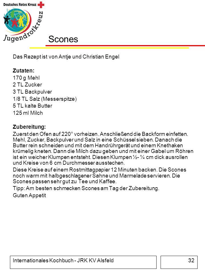 Internationales Kochbuch - JRK KV Alsfeld32 Scones Das Rezept ist von Antje und Christian Engel Zutaten: 170 g Mehl 2 TL Zucker 3 TL Backpulver 1/8 TL