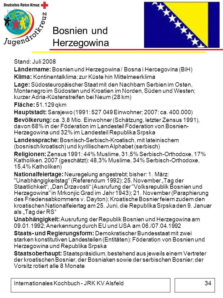 Internationales Kochbuch - JRK KV Alsfeld34 Bosnien und Herzegowina Stand: Juli 2008 Ländername: Bosnien und Herzegowina / Bosna i Hercegovina (BiH) K