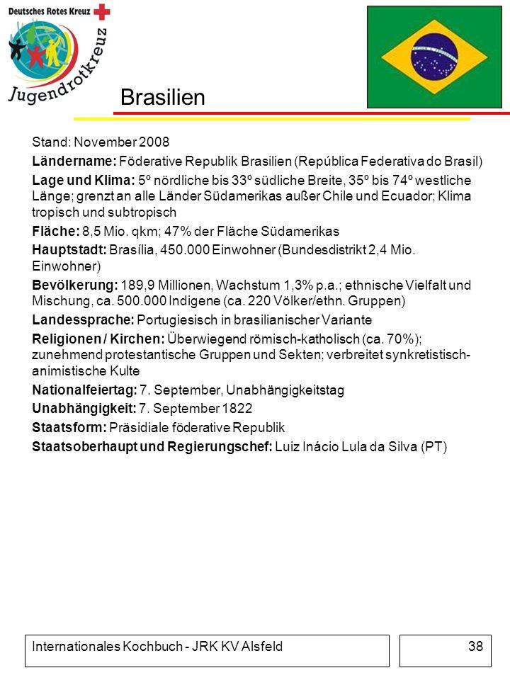 Internationales Kochbuch - JRK KV Alsfeld38 Brasilien Stand: November 2008 Ländername: Föderative Republik Brasilien (República Federativa do Brasil)
