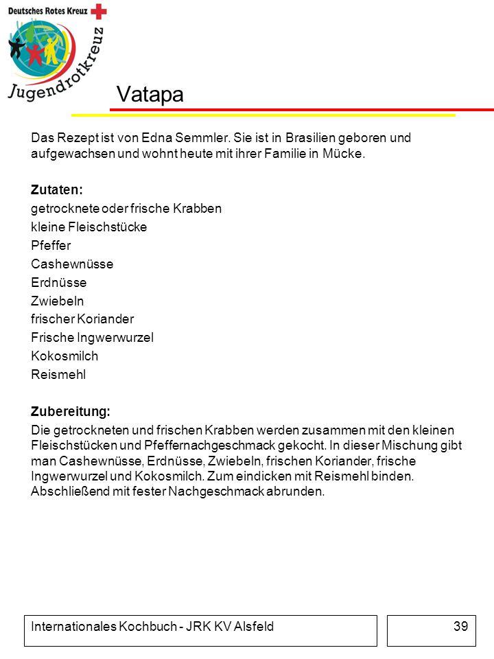 Internationales Kochbuch - JRK KV Alsfeld39 Vatapa Das Rezept ist von Edna Semmler. Sie ist in Brasilien geboren und aufgewachsen und wohnt heute mit