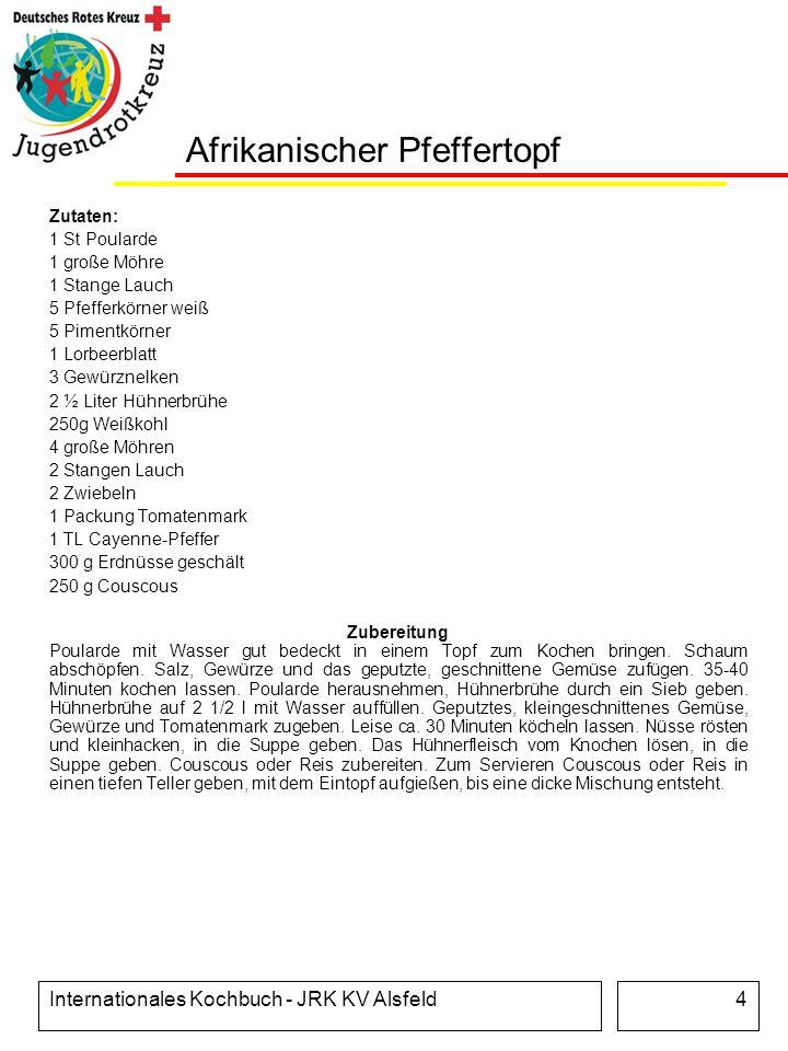 Internationales Kochbuch - JRK KV Alsfeld4 Afrikanischer Pfeffertopf Zutaten: 1 St Poularde 1 große Möhre 1 Stange Lauch 5 Pfefferkörner weiß 5 Piment