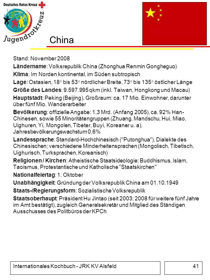 Internationales Kochbuch - JRK KV Alsfeld41 China Stand: November 2008 Ländername: Volksrepublik China (Zhonghua Renmin Gongheguo) Klima: Im Norden ko