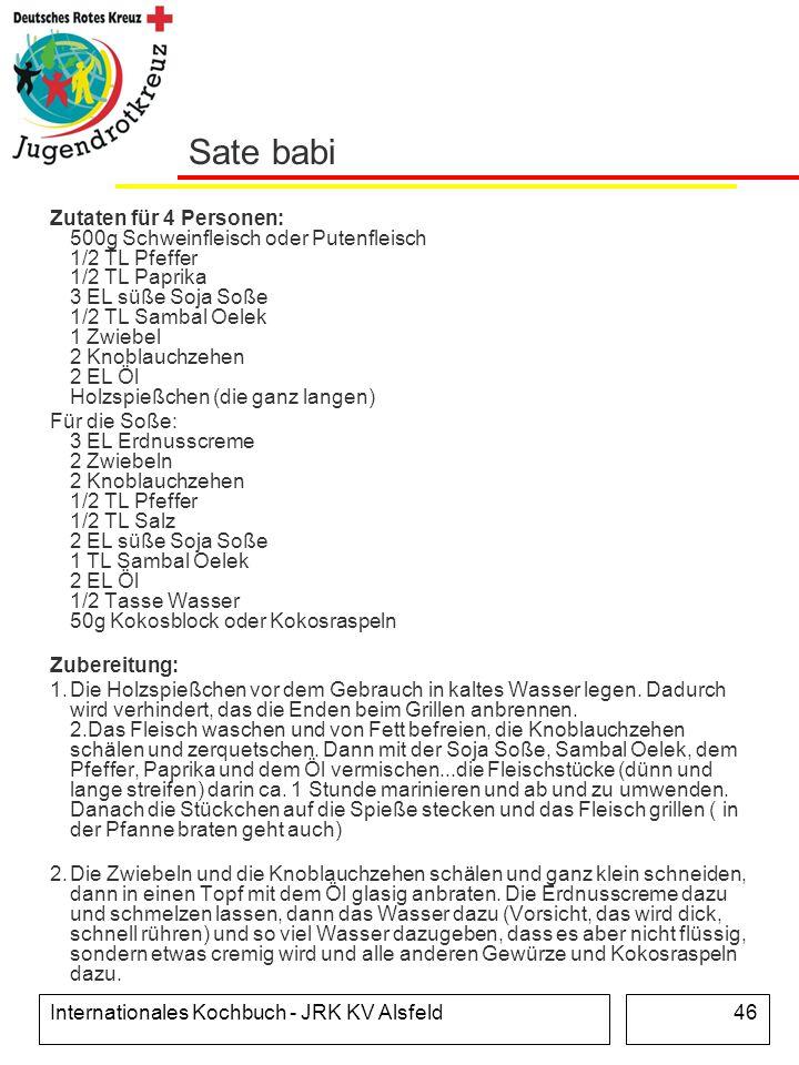 Internationales Kochbuch - JRK KV Alsfeld46 Sate babi Zutaten für 4 Personen: 500g Schweinfleisch oder Putenfleisch 1/2 TL Pfeffer 1/2 TL Paprika 3 EL