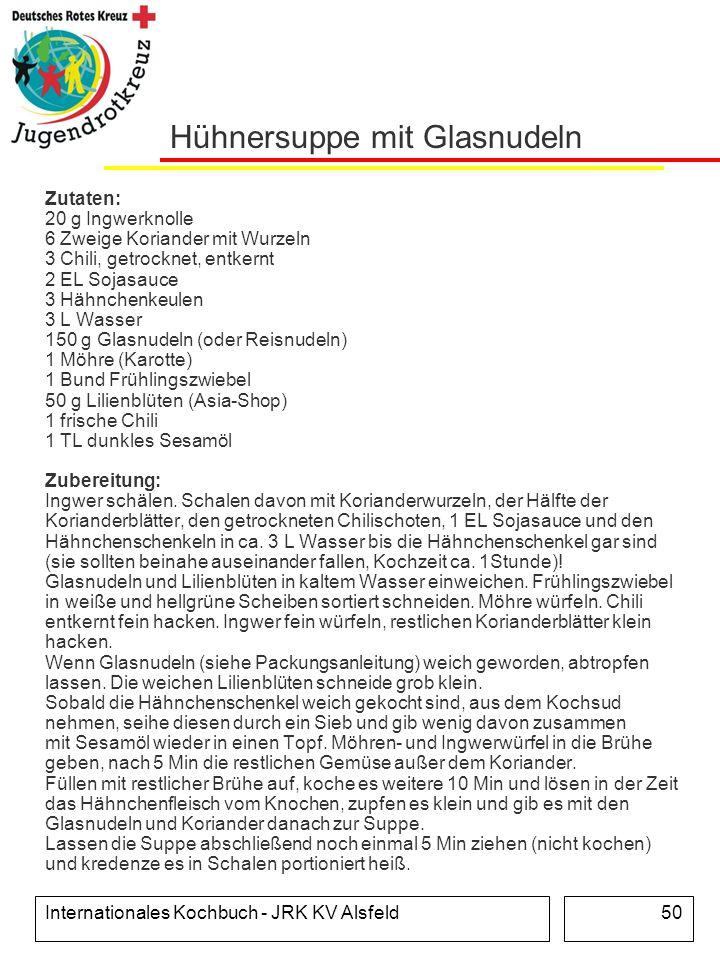 Internationales Kochbuch - JRK KV Alsfeld50 Hühnersuppe mit Glasnudeln Zutaten: 20 g Ingwerknolle 6 Zweige Koriander mit Wurzeln 3 Chili, getrocknet,