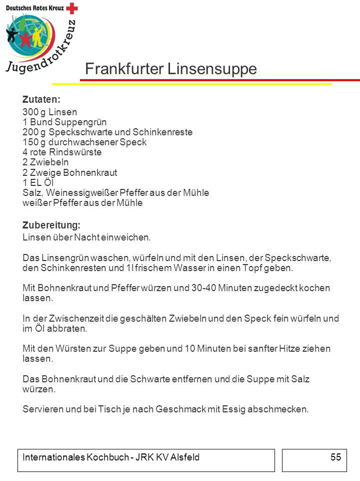 Internationales Kochbuch - JRK KV Alsfeld55 Frankfurter Linsensuppe Zutaten: 300 g Linsen 1 Bund Suppengrün 200 g Speckschwarte und Schinkenreste 150