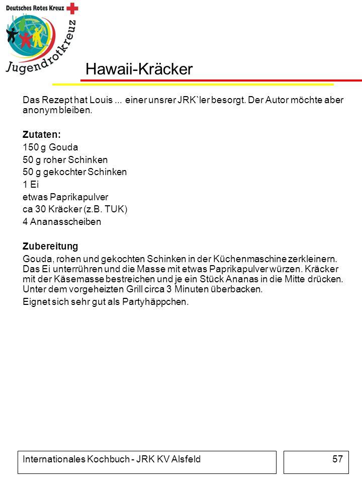 Internationales Kochbuch - JRK KV Alsfeld57 Hawaii-Kräcker Das Rezept hat Louis... einer unsrer JRK`ler besorgt. Der Autor möchte aber anonym bleiben.