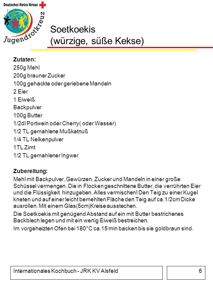 Internationales Kochbuch - JRK KV Alsfeld6 Soetkoekis (würzige, süße Kekse) Zutaten: 250g Mehl 200g brauner Zucker 100g gehackte oder geriebene Mandel