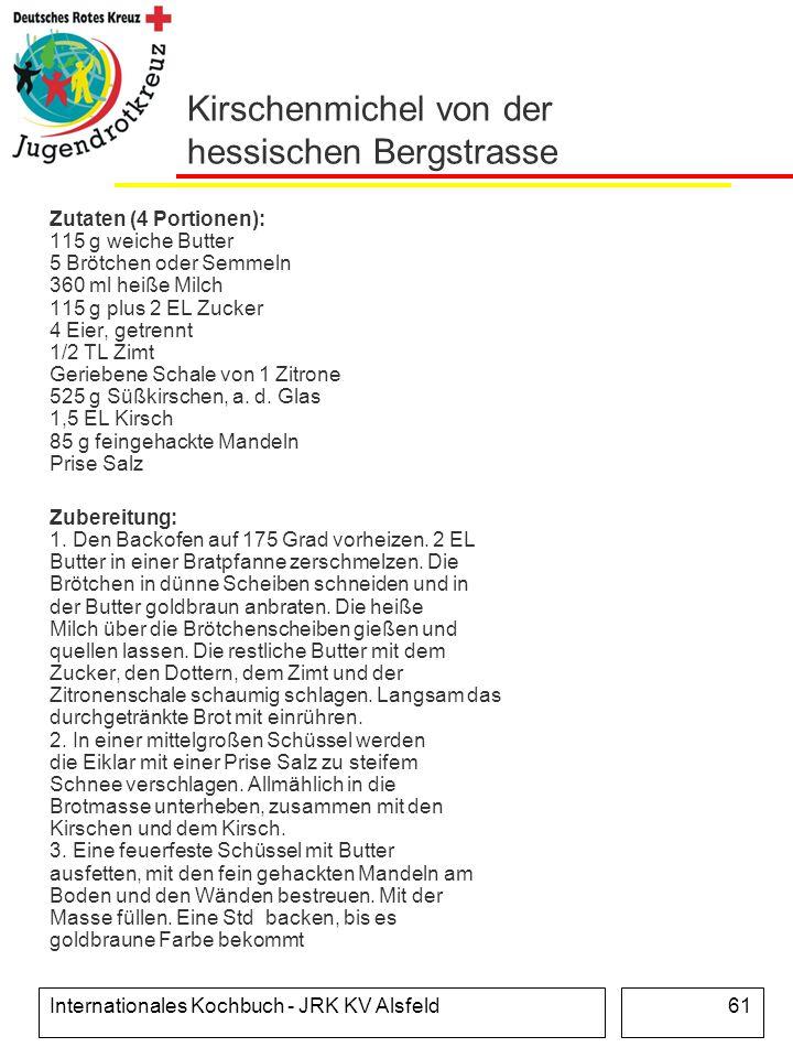 Internationales Kochbuch - JRK KV Alsfeld61 Kirschenmichel von der hessischen Bergstrasse Zutaten (4 Portionen): 115 g weiche Butter 5 Brötchen oder S