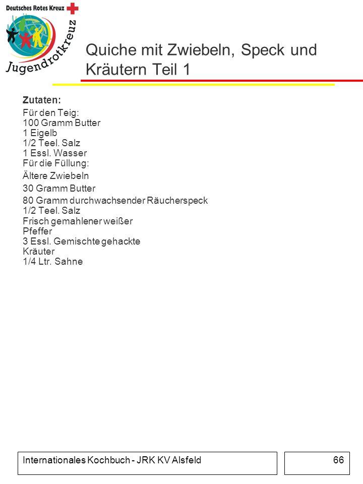 Internationales Kochbuch - JRK KV Alsfeld66 Quiche mit Zwiebeln, Speck und Kräutern Teil 1 Zutaten: Für den Teig: 100 Gramm Butter 1 Eigelb 1/2 Teel.