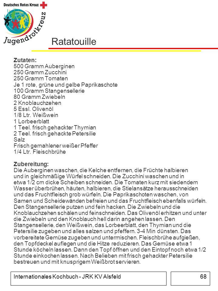 Internationales Kochbuch - JRK KV Alsfeld68 Ratatouille Zutaten: 500 Gramm Auberginen 250 Gramm Zucchini 250 Gramm Tomaten Je 1 rote, grüne und gelbe