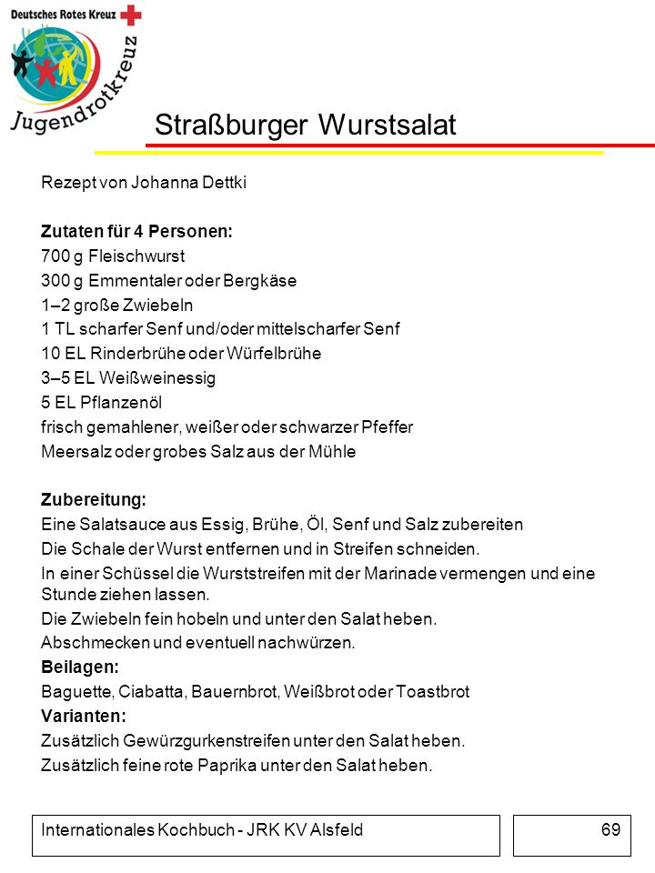 Internationales Kochbuch - JRK KV Alsfeld69 Straßburger Wurstsalat Rezept von Johanna Dettki Zutaten für 4 Personen: 700 g Fleischwurst 300 g Emmental