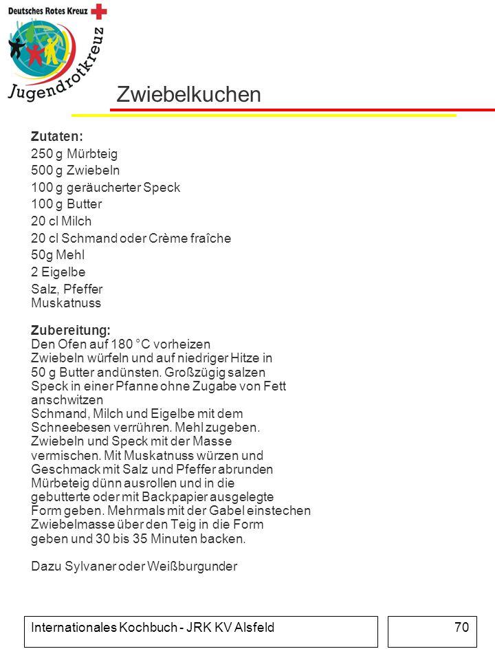Internationales Kochbuch - JRK KV Alsfeld70 Zwiebelkuchen Zutaten: 250 g Mürbteig 500 g Zwiebeln 100 g geräucherter Speck 100 g Butter 20 cl Milch 20