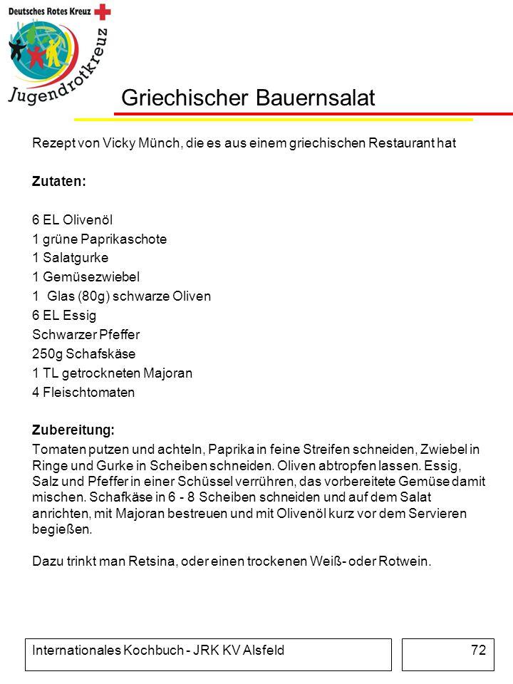 Internationales Kochbuch - JRK KV Alsfeld72 Griechischer Bauernsalat Rezept von Vicky Münch, die es aus einem griechischen Restaurant hat Zutaten: 6 E