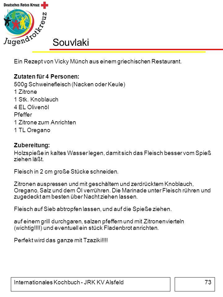 Internationales Kochbuch - JRK KV Alsfeld73 Souvlaki Ein Rezept von Vicky Münch aus einem griechischen Restaurant. Zutaten für 4 Personen: 500g Schwei