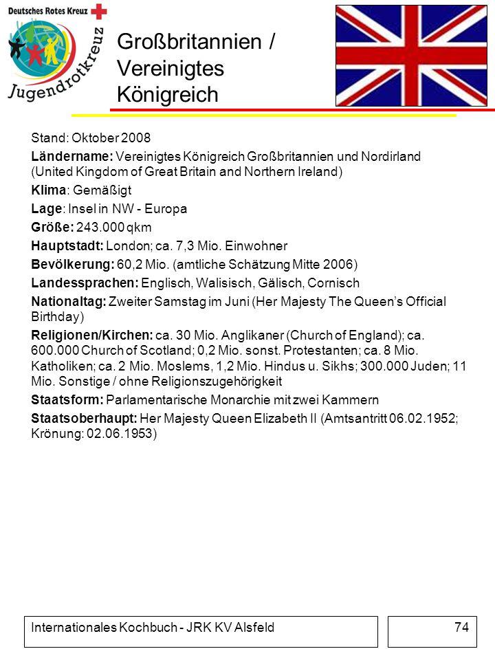 Internationales Kochbuch - JRK KV Alsfeld74 Großbritannien / Vereinigtes Königreich Stand: Oktober 2008 Ländername: Vereinigtes Königreich Großbritann