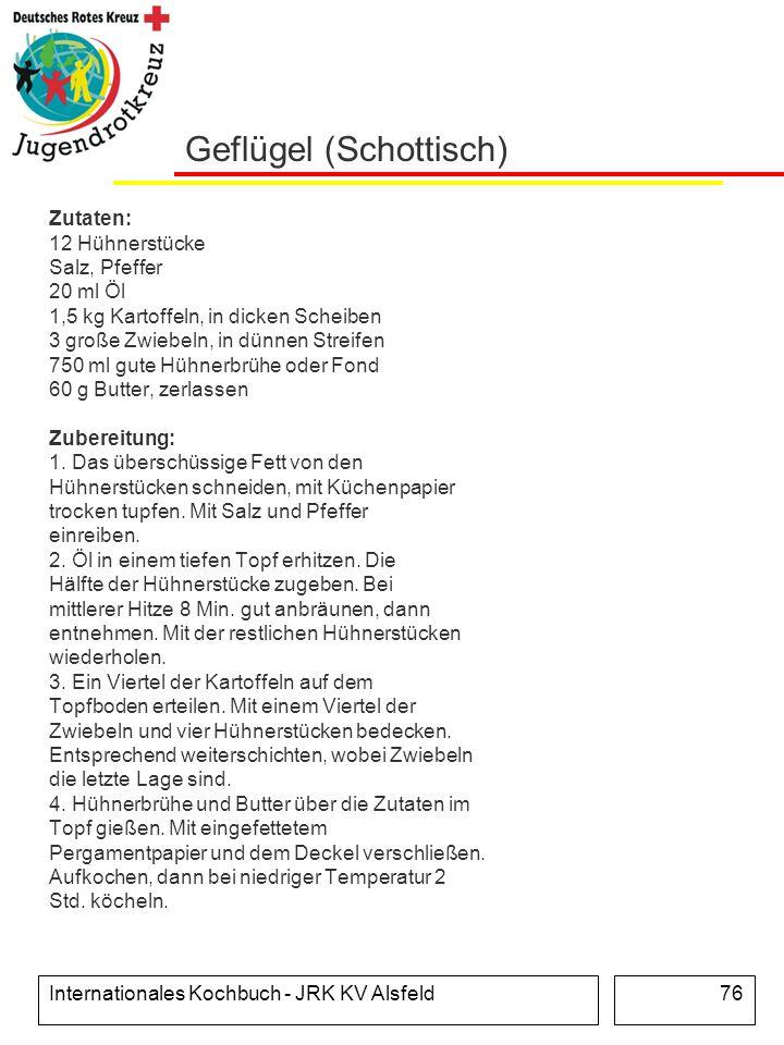 Internationales Kochbuch - JRK KV Alsfeld76 Geflügel (Schottisch) Zutaten: 12 Hühnerstücke Salz, Pfeffer 20 ml Öl 1,5 kg Kartoffeln, in dicken Scheibe