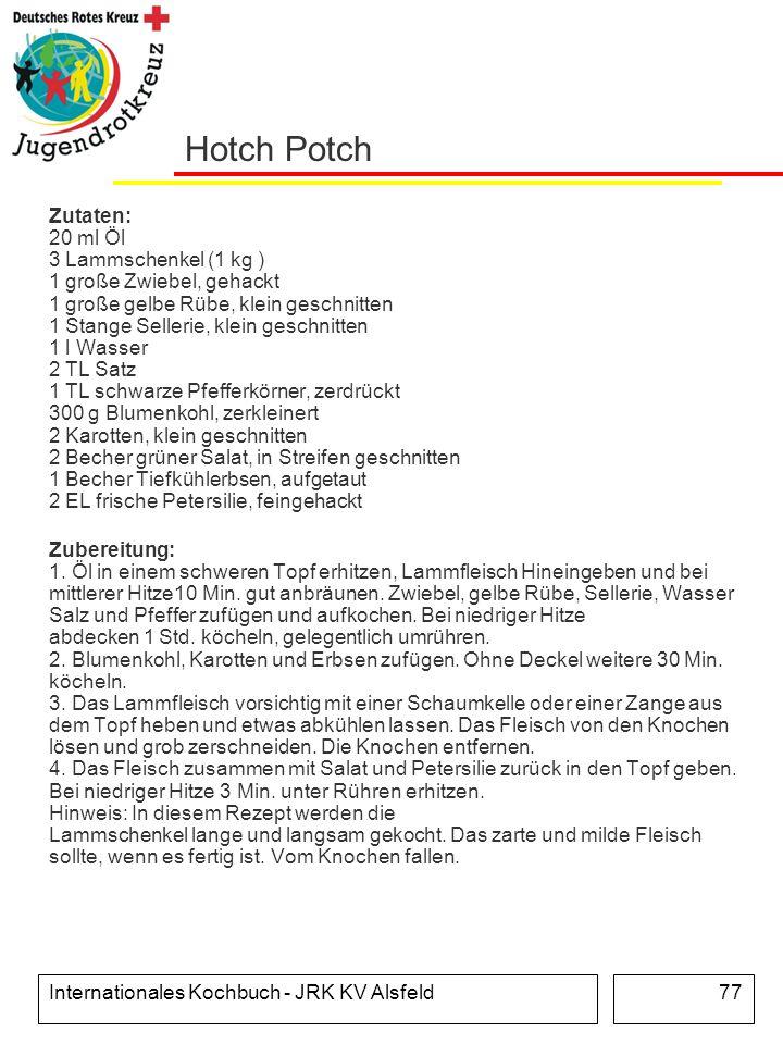 Internationales Kochbuch - JRK KV Alsfeld77 Hotch Potch Zutaten: 20 ml Öl 3 Lammschenkel (1 kg ) 1 große Zwiebel, gehackt 1 große gelbe Rübe, klein ge