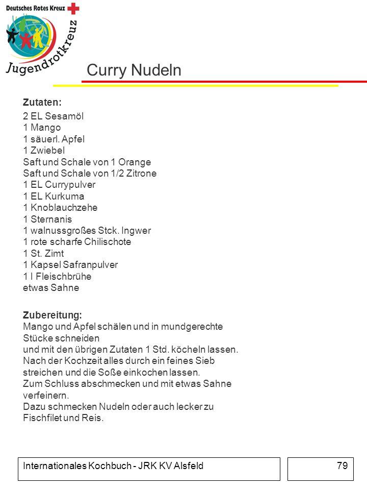 Internationales Kochbuch - JRK KV Alsfeld79 Curry Nudeln Zutaten: 2 EL Sesamöl 1 Mango 1 säuerl. Apfel 1 Zwiebel Saft und Schale von 1 Orange Saft und