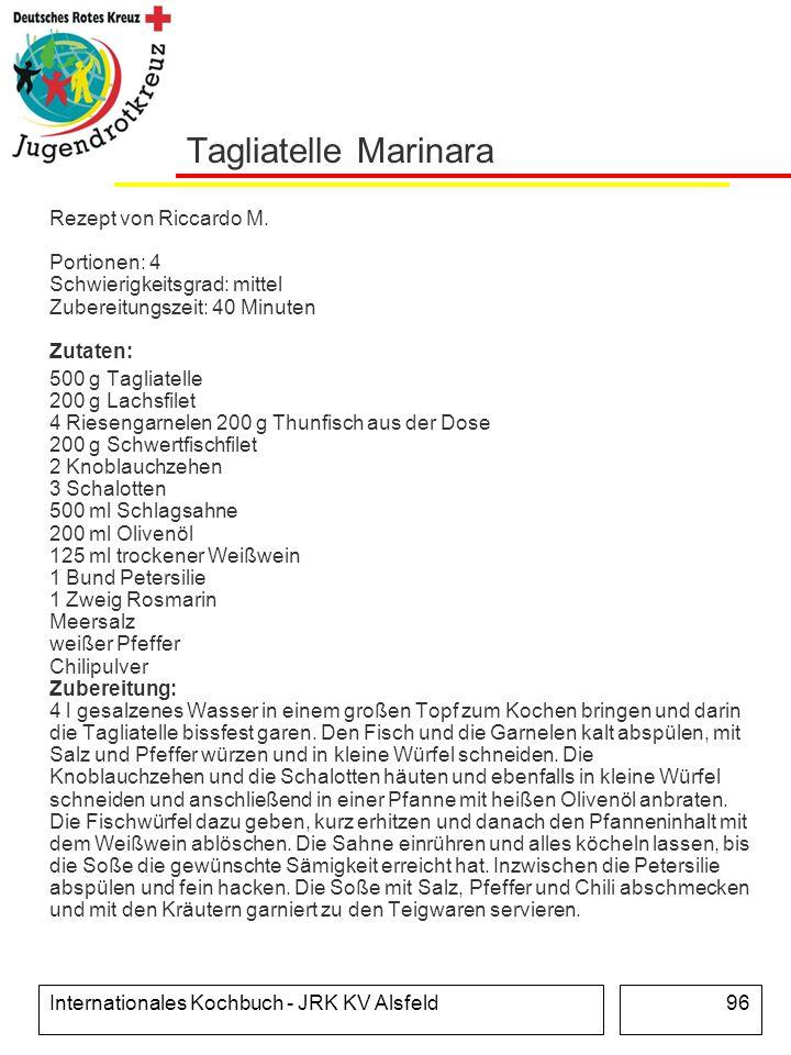 Internationales Kochbuch - JRK KV Alsfeld96 Tagliatelle Marinara Rezept von Riccardo M. Portionen: 4 Schwierigkeitsgrad: mittel Zubereitungszeit: 40 M