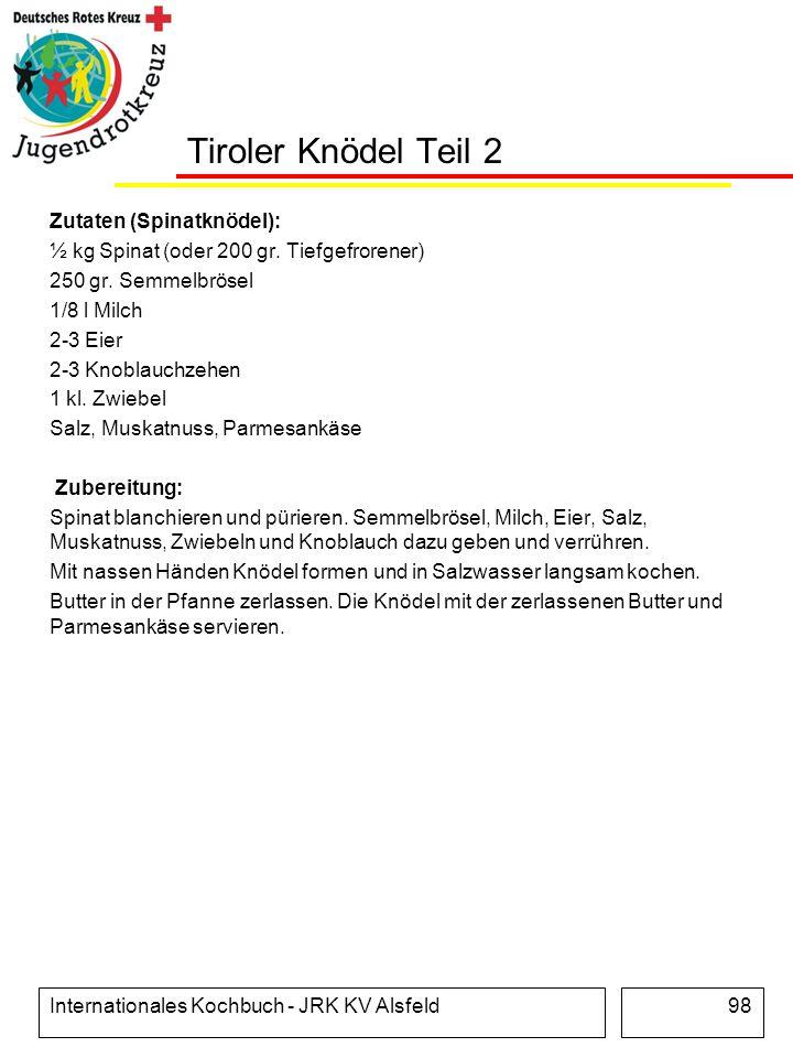 Internationales Kochbuch - JRK KV Alsfeld98 Tiroler Knödel Teil 2 Zutaten (Spinatknödel): ½ kg Spinat (oder 200 gr. Tiefgefrorener) 250 gr. Semmelbrös