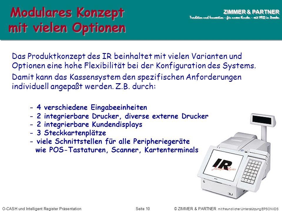 O-CASH und Intelligent Register PräsentationSeite 9 © ZIMMER & PARTNER mit freundlicher Unterstützung EPSON IDS ZIMMER & PARTNER Tradition und Innovat