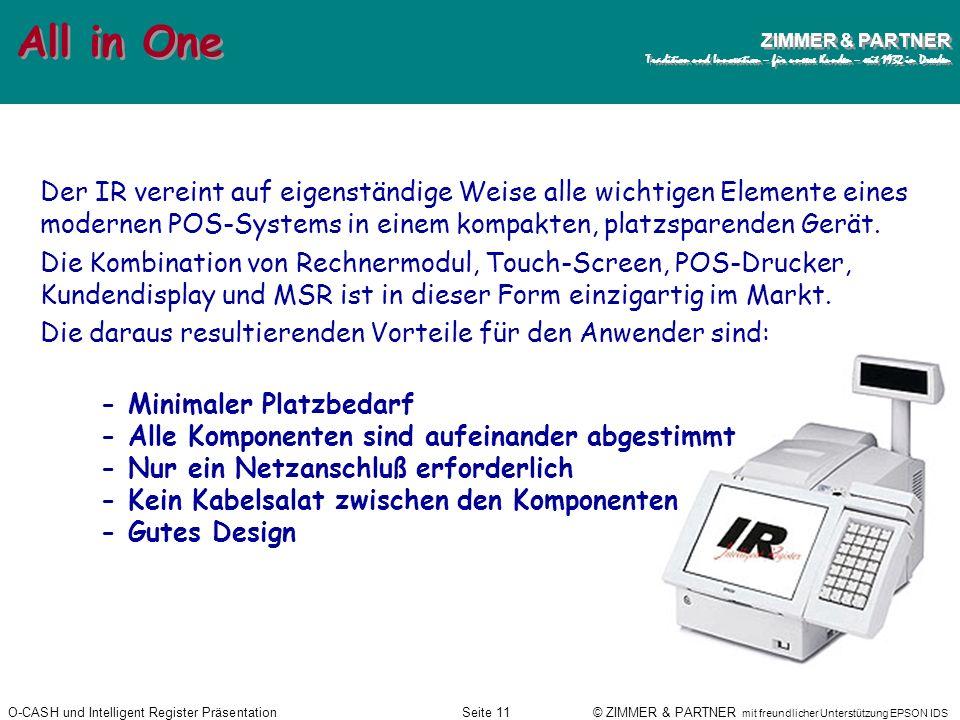 O-CASH und Intelligent Register PräsentationSeite 10 © ZIMMER & PARTNER mit freundlicher Unterstützung EPSON IDS ZIMMER & PARTNER Tradition und Innova