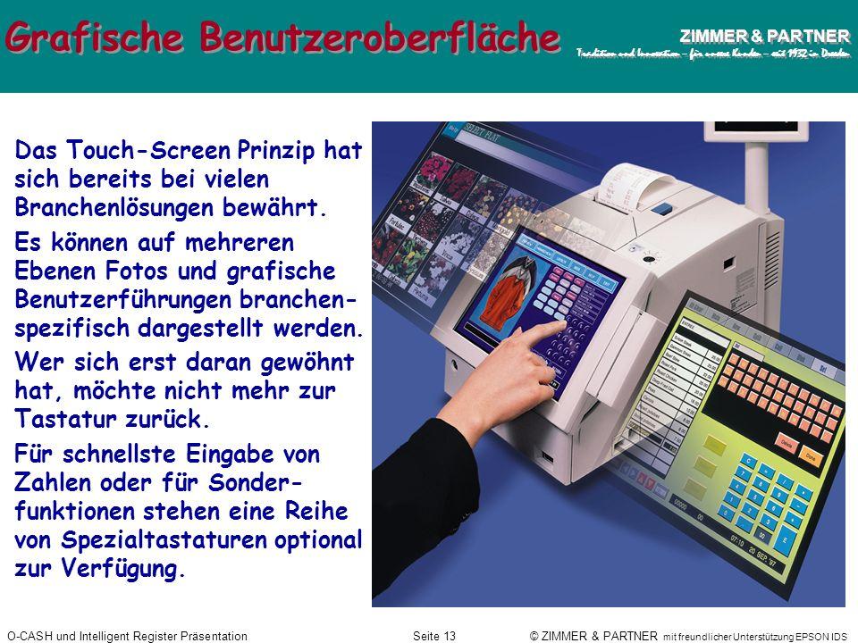 O-CASH und Intelligent Register PräsentationSeite 12 © ZIMMER & PARTNER mit freundlicher Unterstützung EPSON IDS ZIMMER & PARTNER Tradition und Innova