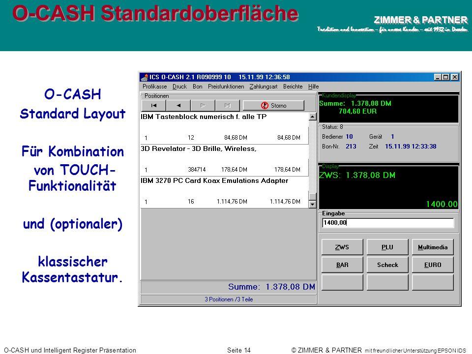 O-CASH und Intelligent Register PräsentationSeite 13 © ZIMMER & PARTNER mit freundlicher Unterstützung EPSON IDS ZIMMER & PARTNER Tradition und Innova