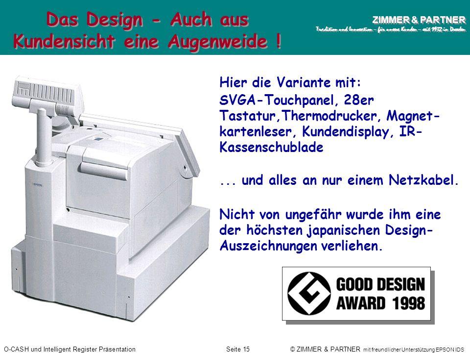O-CASH und Intelligent Register PräsentationSeite 14 © ZIMMER & PARTNER mit freundlicher Unterstützung EPSON IDS ZIMMER & PARTNER Tradition und Innova