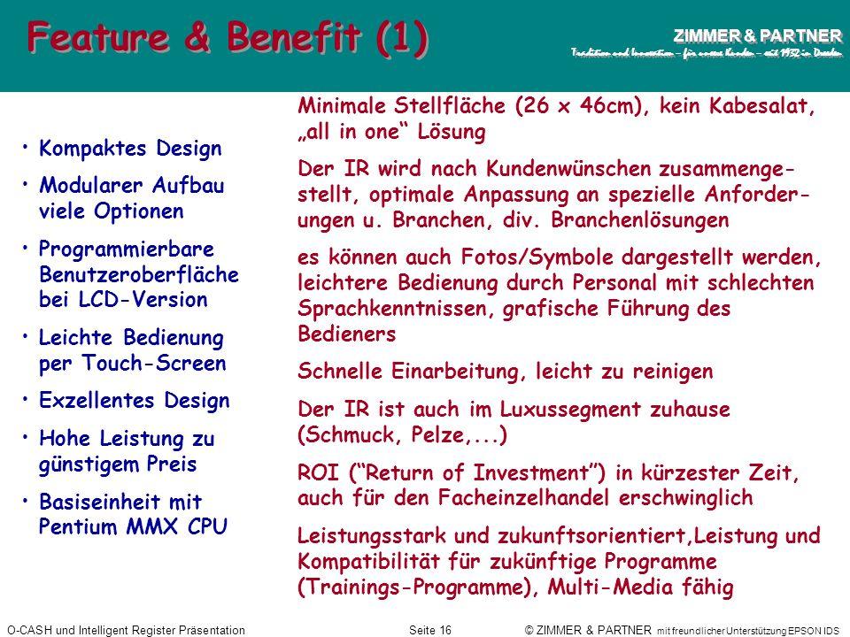 O-CASH und Intelligent Register PräsentationSeite 15 © ZIMMER & PARTNER mit freundlicher Unterstützung EPSON IDS ZIMMER & PARTNER Tradition und Innova