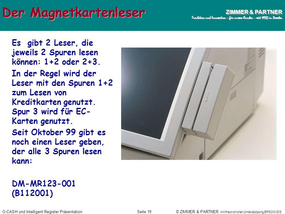 O-CASH und Intelligent Register PräsentationSeite 18 © ZIMMER & PARTNER mit freundlicher Unterstützung EPSON IDS ZIMMER & PARTNER Tradition und Innova
