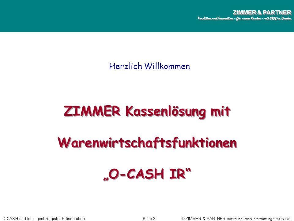 O-CASH und Intelligent Register PräsentationSeite 1 © ZIMMER & PARTNER mit freundlicher Unterstützung EPSON IDS ZIMMER & PARTNER Tradition und Innovat