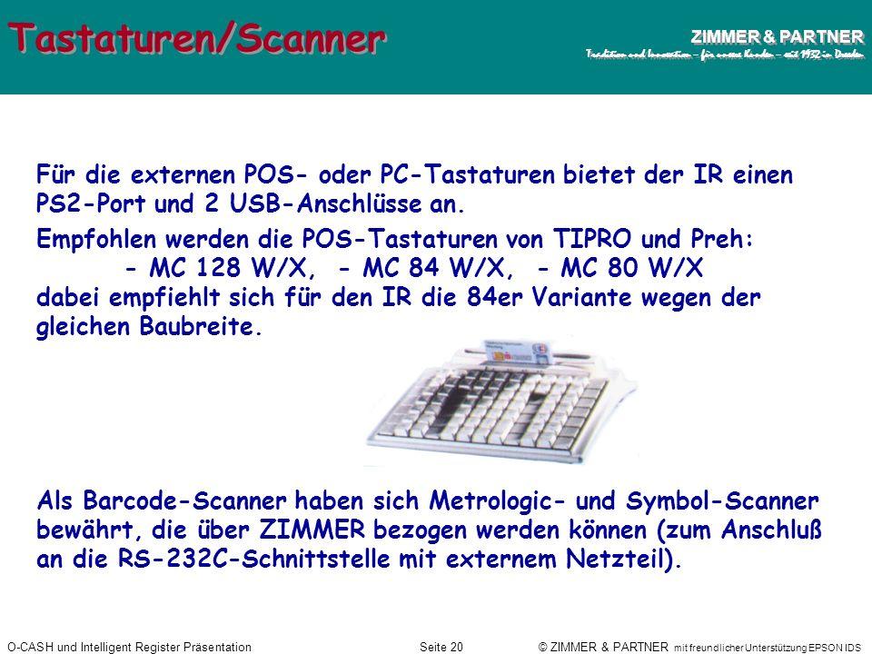 O-CASH und Intelligent Register PräsentationSeite 19 © ZIMMER & PARTNER mit freundlicher Unterstützung EPSON IDS ZIMMER & PARTNER Tradition und Innova