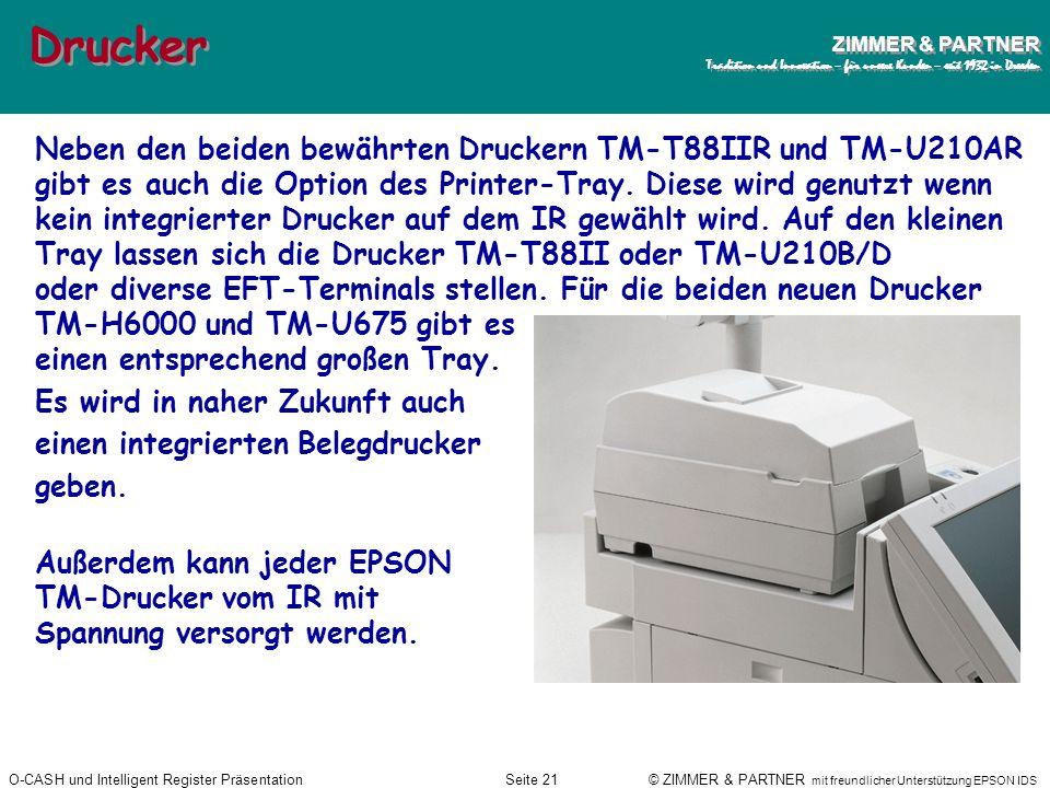 O-CASH und Intelligent Register PräsentationSeite 20 © ZIMMER & PARTNER mit freundlicher Unterstützung EPSON IDS ZIMMER & PARTNER Tradition und Innova