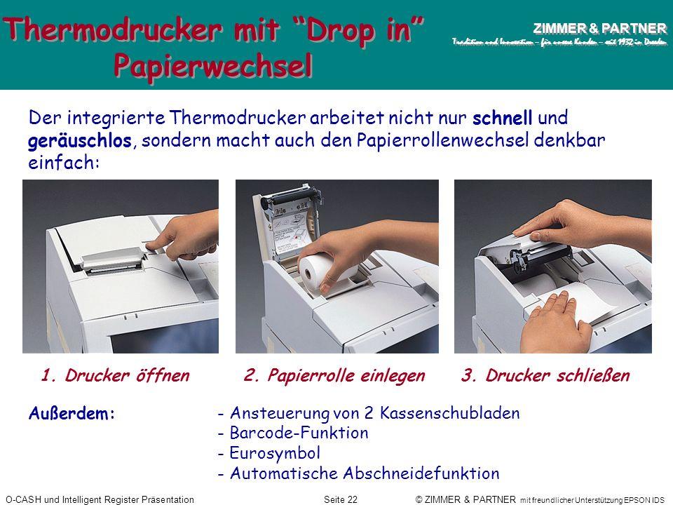 O-CASH und Intelligent Register PräsentationSeite 21 © ZIMMER & PARTNER mit freundlicher Unterstützung EPSON IDS ZIMMER & PARTNER Tradition und Innova
