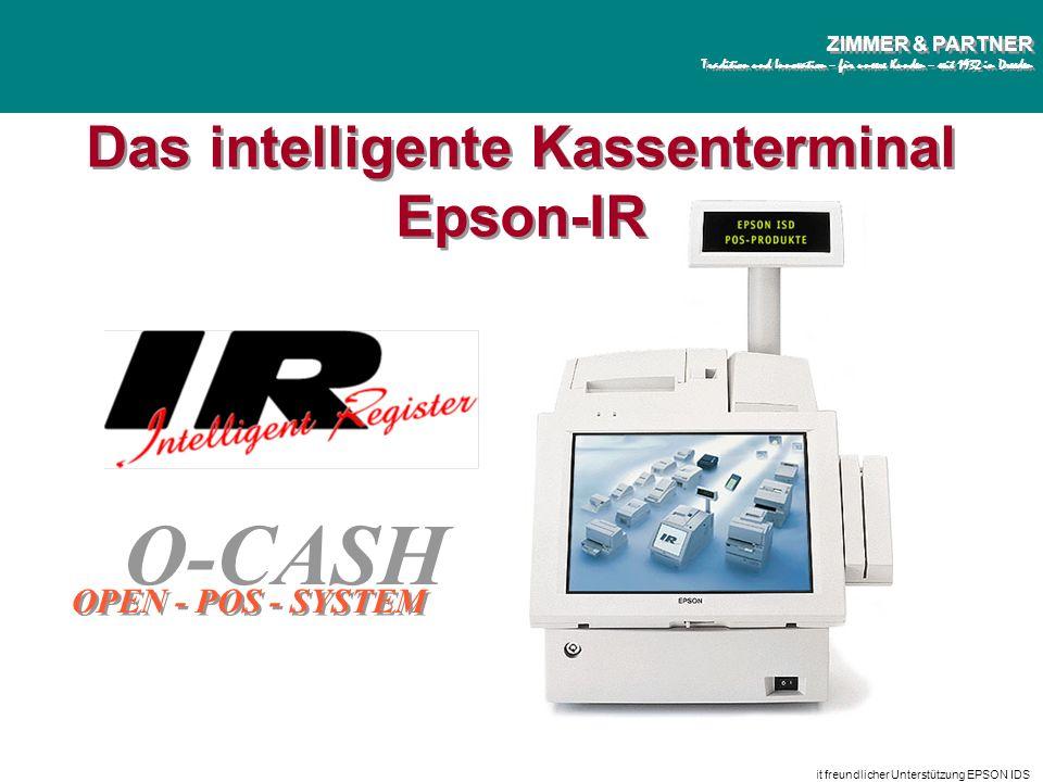 O-CASH und Intelligent Register PräsentationSeite 2 © ZIMMER & PARTNER mit freundlicher Unterstützung EPSON IDS ZIMMER & PARTNER Tradition und Innovat