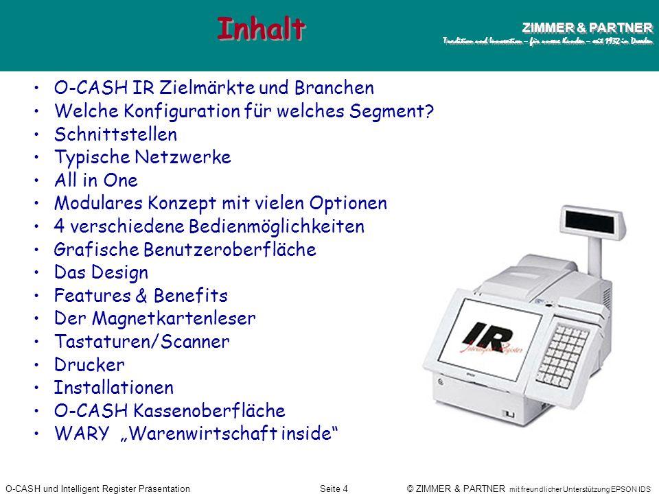 O-CASH und Intelligent Register PräsentationSeite 3 © ZIMMER & PARTNER mit freundlicher Unterstützung EPSON IDS ZIMMER & PARTNER Tradition und Innovat