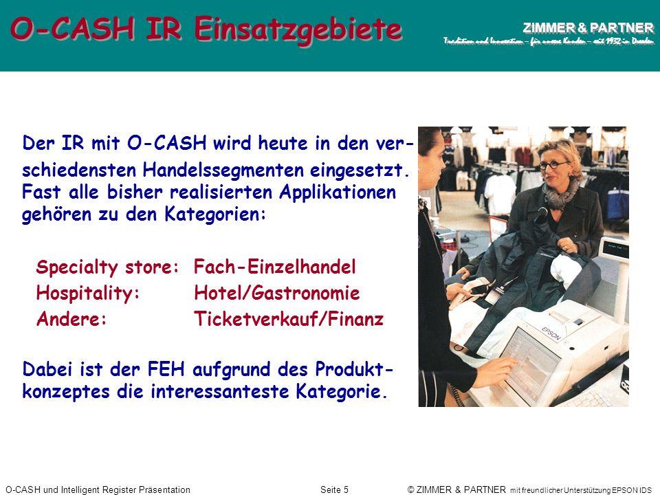 O-CASH und Intelligent Register PräsentationSeite 4 © ZIMMER & PARTNER mit freundlicher Unterstützung EPSON IDS ZIMMER & PARTNER Tradition und Innovat