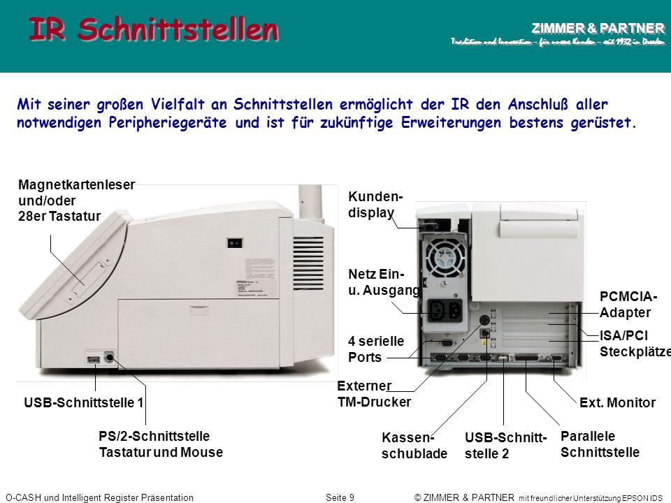 O-CASH und Intelligent Register PräsentationSeite 8 © ZIMMER & PARTNER mit freundlicher Unterstützung EPSON IDS ZIMMER & PARTNER Tradition und Innovat