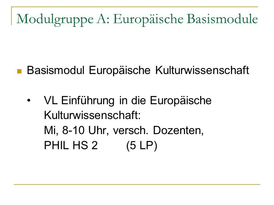 Modulgruppe A: Europäische Basismodule Basismodul Europäische Kulturwissenschaft VL Einführung in die Europäische Kulturwissenschaft: Mi, 8-10 Uhr, versch.