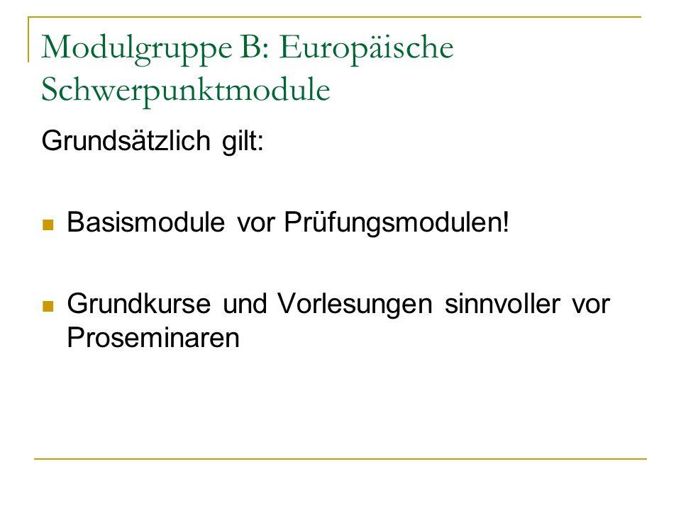Modulgruppe B: Europäische Schwerpunktmodule Grundsätzlich gilt: Basismodule vor Prüfungsmodulen.