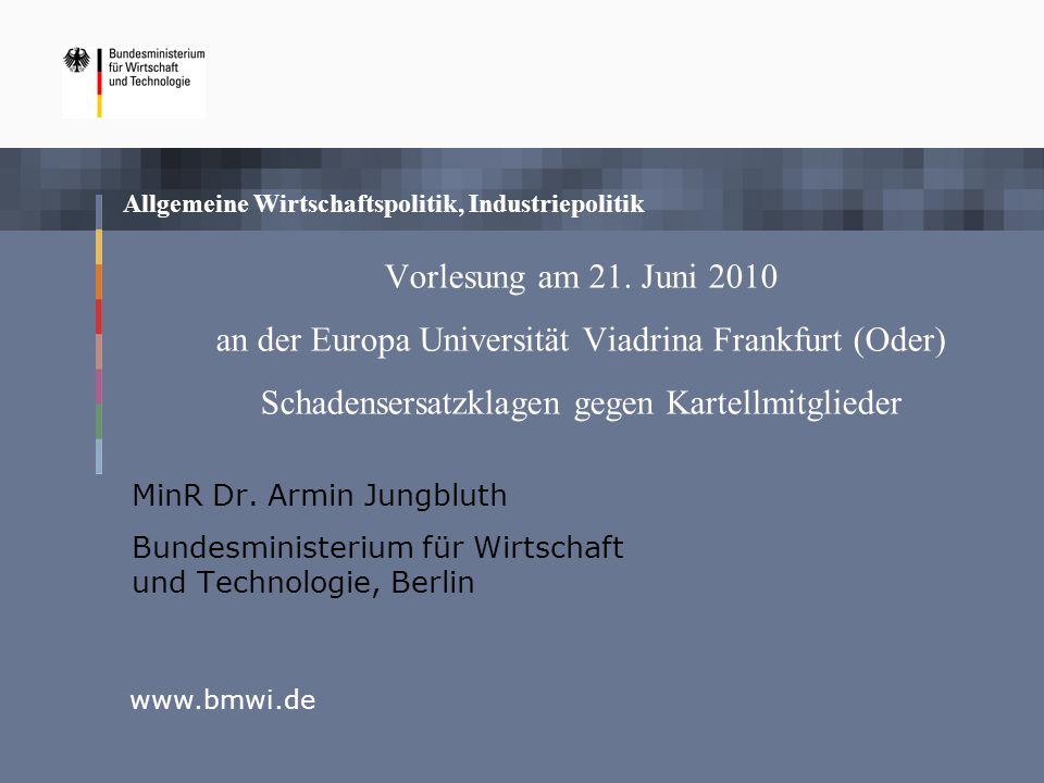 2 Schadensersatzklagen gegen Kartellmitglieder - Gliederung I.Rechtlicher Rahmen II.Die Vorschläge der Europäischen Kommission III.Die Position des BMWi zum Weißbuch der Europäischen Kommission im Einzelnen IV.Weiteres Verfahren