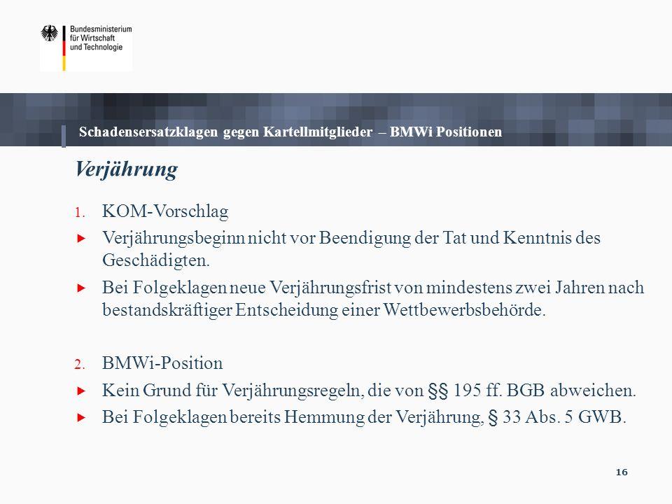 16 Verjährung 1. KOM-Vorschlag Verjährungsbeginn nicht vor Beendigung der Tat und Kenntnis des Geschädigten. Bei Folgeklagen neue Verjährungsfrist von
