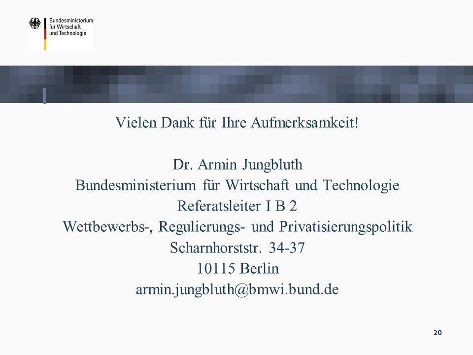 20 Vielen Dank für Ihre Aufmerksamkeit! Dr. Armin Jungbluth Bundesministerium für Wirtschaft und Technologie Referatsleiter I B 2 Wettbewerbs-, Reguli