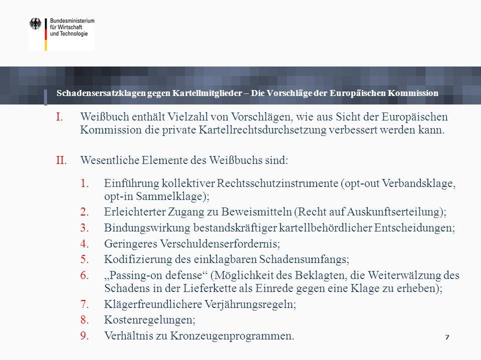 8 Schadensersatzklagen gegen Kartellmitglieder – BMWi Positionen I.Leitlinien der BMWi Position ( http://ec.europa.eu/competition/antitrust/actionsdamages/white_paper_comments/bund_de.pdf ): 1.Volle Unterstützung für das ZIEL der Europäischen Kommission und ihre Initiativfunktion.