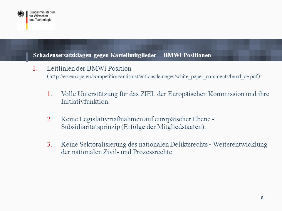 8 Schadensersatzklagen gegen Kartellmitglieder – BMWi Positionen I.Leitlinien der BMWi Position ( http://ec.europa.eu/competition/antitrust/actionsdam