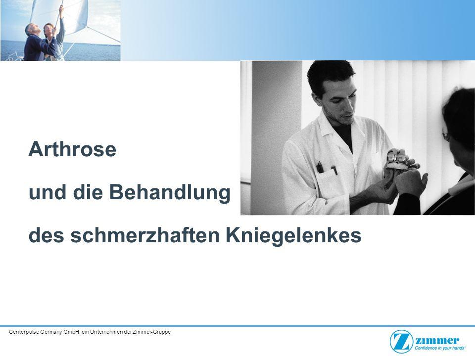 Centerpulse Germany GmbH, ein Unternehmen der Zimmer-Gruppe Arthrose und die Behandlung des schmerzhaften Kniegelenkes