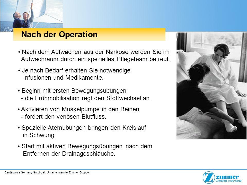 Centerpulse Germany GmbH, ein Unternehmen der Zimmer-Gruppe Nach dem Aufwachen aus der Narkose werden Sie im Aufwachraum durch ein spezielles Pflegete